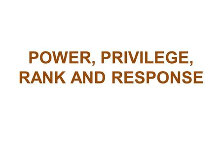 Power, privilege, Rank and Response
