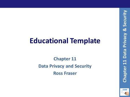 Educational Template Chapter 11 Data Privacy and Security Ross Fraser Chapter 11 Data Privacy & Security.