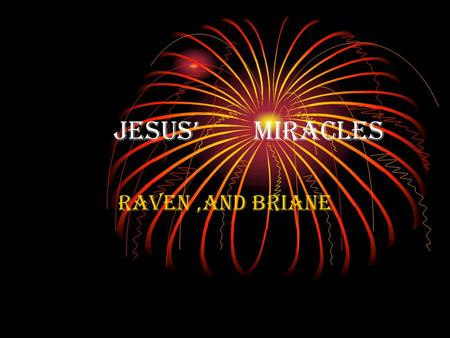 Jesus' Miracles Raven,and Briane. Jesus' Cures The Leper People hated, and were afraid of lepers. A poor leper came to Jesus, and like the others they.