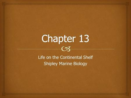 Life on the Continental Shelf Shipley Marine Biology