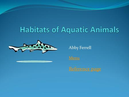 Abby Ferrell Menu Reference page. Aquatic animals Grade 1 Life science Life science content statement: Living things have basic needs, which are met by.