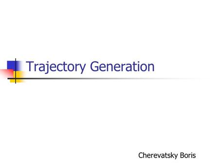 Trajectory Generation Cherevatsky Boris. Mathematical Fact Given n+1 values of a n-degree polynomial : i.e. if we have the values: we can compute the.