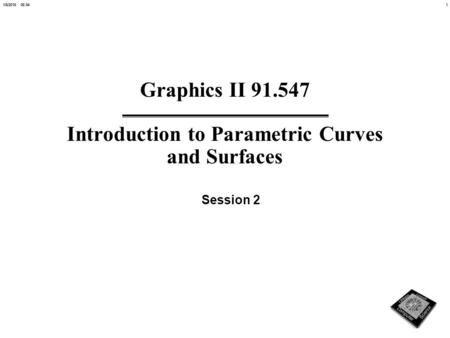 11/6/2016 06:55 Graphics II 91.547 Introduction to Parametric Curves and Surfaces Session 2.