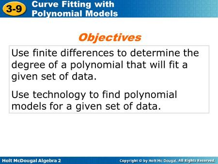 Objectives Use finite differences to determine the degree of a polynomial that will fit a given set of data. Use technology to find polynomial models for.