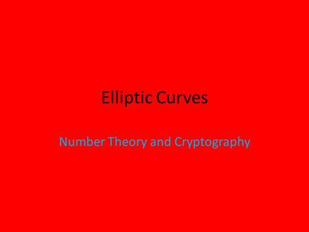 Elliptic Curves Number Theory and Cryptography. A Pile of Cannonballs A Square of Cannonballs.