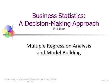Business Statistics: A Decision-Making Approach, 6e © 2005 Prentice- Hall, Inc. Chap 14-1 Business Statistics: A Decision-Making Approach 6 th Edition.