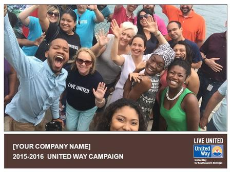 [YOUR COMPANY NAME] 2015-2016 UNITED WAY CAMPAIGN.