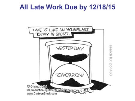 All Late Work Due by 12/18/15.