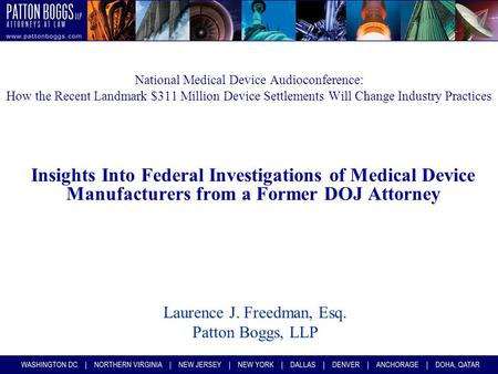 National Medical Device Audioconference: How the Recent Landmark $311 Million Device Settlements Will Change Industry Practices Insights Into Federal Investigations.