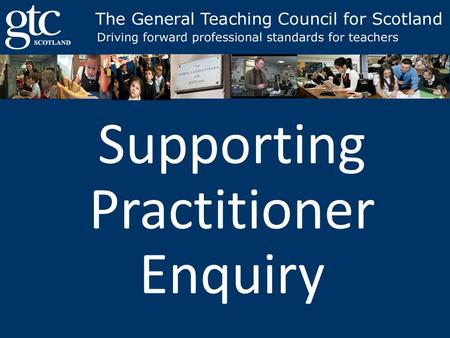 Supporting Practitioner Enquiry. Practitioner Enquiry Raising attainment happens through quality learning experiences for all students Quality learning.