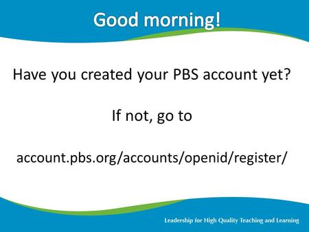 Have you created your PBS account yet? If not, go to account.pbs.org/accounts/openid/register/ 1.