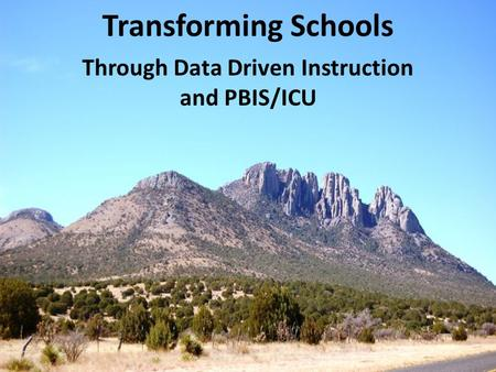 Transforming Schools Through Data Driven Instruction and PBIS/ICU.