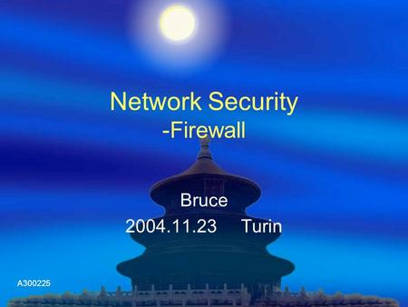 A300225 Network Security -Firewall Bruce 2004.11.23 Turin.