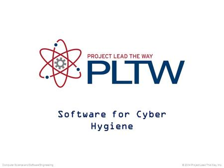 Software for Cyber Hygiene © 2014 Project Lead The Way, Inc.Computer Science and Software Engineering.