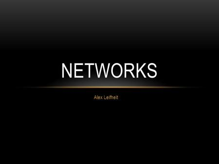 Alex Leifheit NETWORKS. NETWORK A number of interconnected computers, machines, or operations. Key Components Network components, Network Architecture,