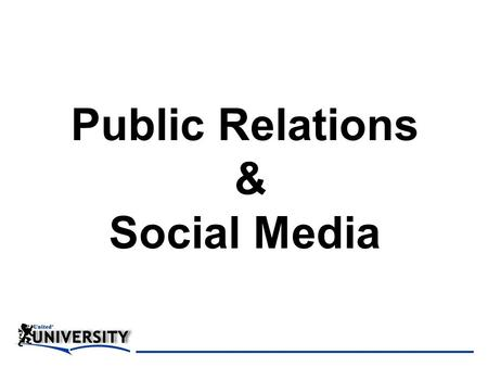 Public Relations & Social Media. Public Relations What is.