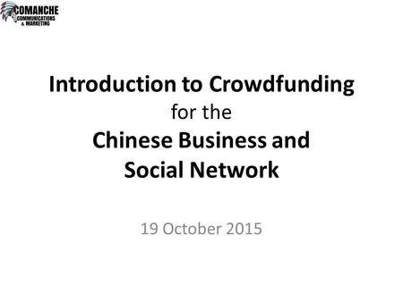 Introduction to Crowdfunding for the Chinese Business and Social Network 19 October 2015.