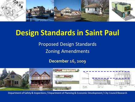Design Standards in Saint Paul Proposed Design Standards Zoning Amendments December 16, 2009 Department of Safety & Inspections / Department of Planning.