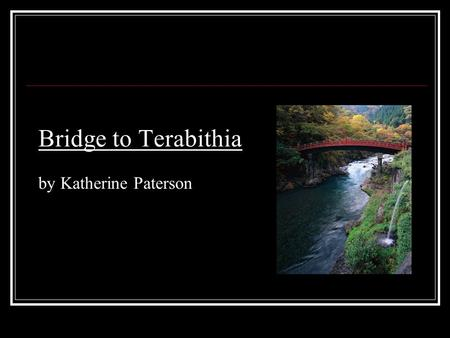 "Bridge to Terabithia by Katherine Paterson. despise P.2 ""When you were the only boy smashed between four sisters, and the older two had despised you ever."