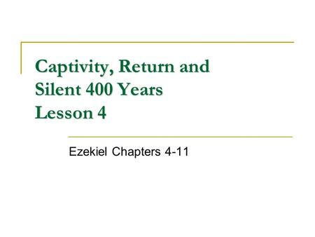 Captivity, Return and Silent 400 Years Lesson 4