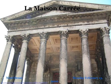 La Maison Carrée Nisel Desai Monday February 13, 2006