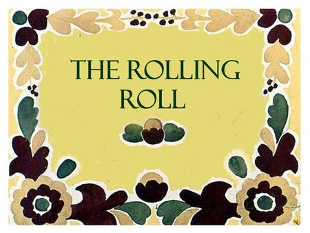 THE ROLLING ROLL There lived an old man and his wife. The old man said one day: - Why don't you bake me a roll, my dear? - What shall I make it from?