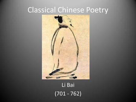 Classical Chinese Poetry Li Bai (701 - 762). Li Bai also known in the West by various other transliterations, especially Li Po, was a major Chinese poet.