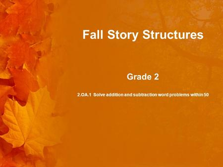 Fall Story Structures Grade 2 2.OA.1 Solve addition and subtraction word problems within 50.