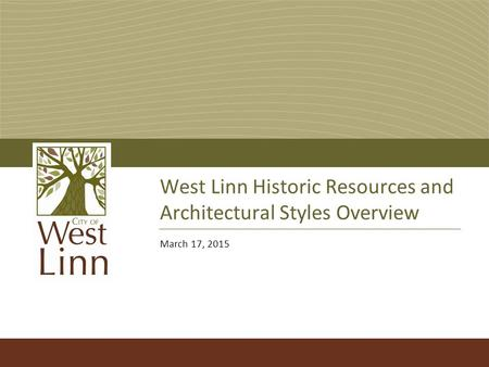 West Linn Historic Resources and Architectural Styles Overview March 17, 2015.