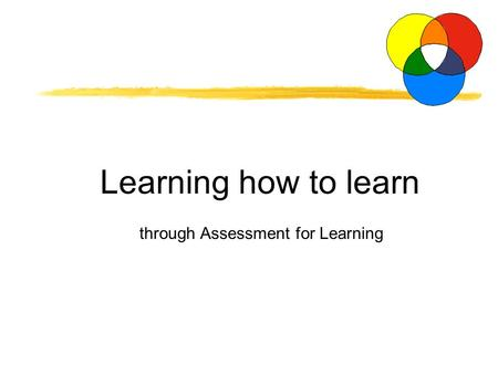 Learning how to learn through Assessment for Learning.