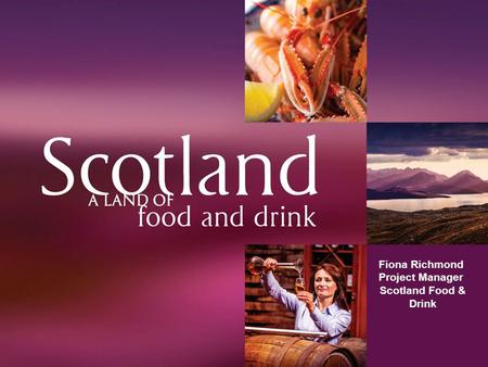Fiona Richmond Project Manager Scotland Food & Drink.