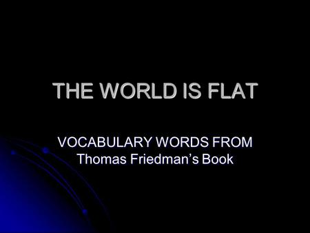 THE WORLD IS FLAT VOCABULARY WORDS FROM Thomas Friedman's Book.