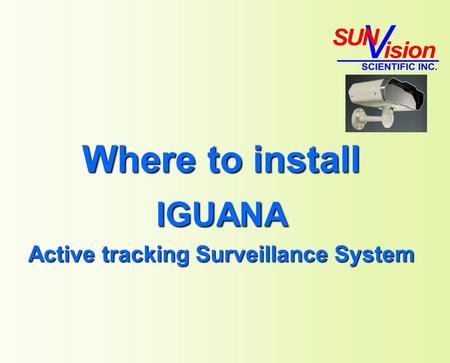 Where to install IGUANA Active tracking Surveillance System.