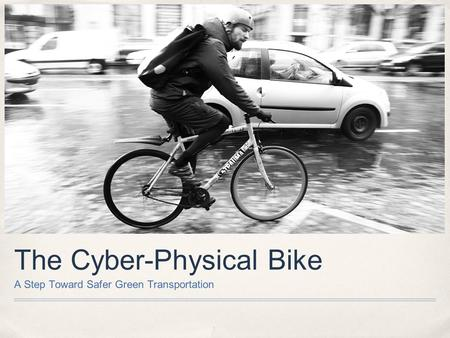 The Cyber-Physical Bike A Step Toward Safer Green Transportation.