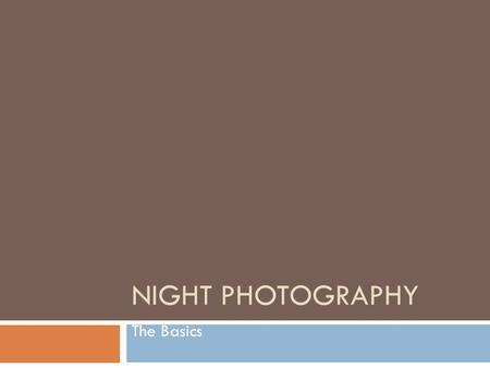 NIGHT PHOTOGRAPHY The Basics. Main Options  Fast shutter speeds + flash  Long shutter speeds + tripods.
