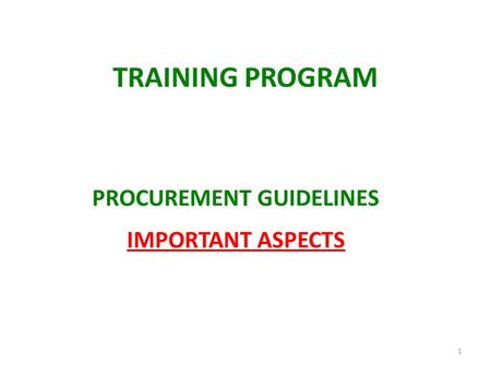 TRAINING PROGRAM PROCUREMENT GUIDELINES IMPORTANT ASPECTS 1.