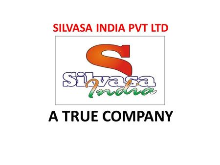 SILVASA INDIA PVT LTD A TRUE COMPANY ABOUT US SILVASA INDIA Pvt Ltd. specialised in service related to leisure, economics development and quality of.