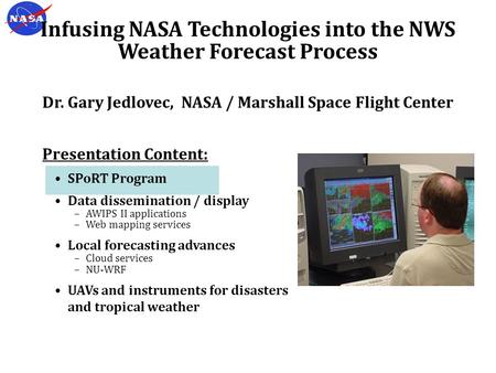 Presentation Content: SPoRT Program Data dissemination / display −AWIPS II applications −Web mapping services Local forecasting advances −Cloud services.