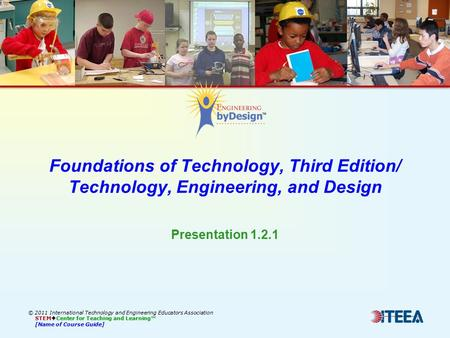 Foundations of Technology, Third Edition/ Technology, Engineering, and Design © 2011 International Technology and Engineering Educators Association STEM.