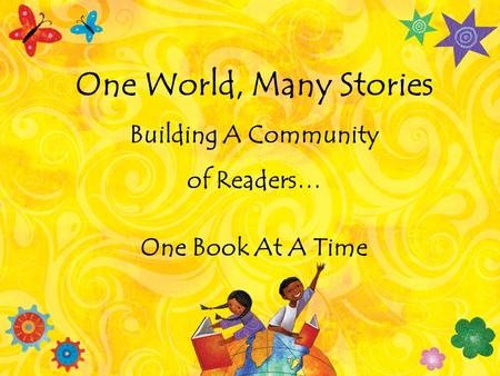 One World, Many Stories Building A Community of Readers… One Book At A Time.