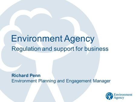Environment Agency Regulation and support for business Richard Penn Environment Planning and Engagement Manager.