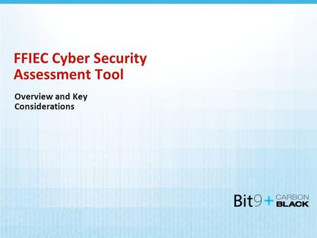 FFIEC Cyber Security Assessment Tool Overview and Key Considerations.