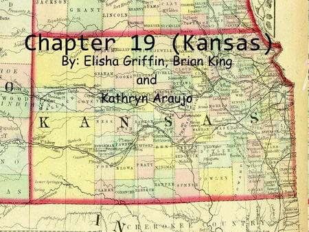 Chapter 19 (Kansas) By: Elisha Griffin, Brian King and Kathryn Araujo.