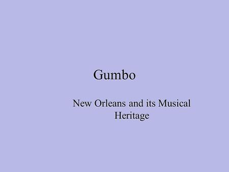 Gumbo New Orleans and its Musical Heritage. New Orleans and its people  New Orleans was the most cosmopolitan city in the 1800's  It was an ethically.