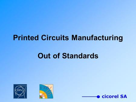 Cicorel SA Printed Circuits Manufacturing Out of Standards.