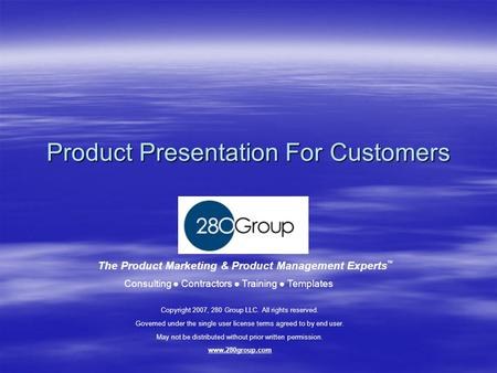 Product Presentation For Customers The Product Marketing & Product Management Experts Consulting ● Contractors ● Training ● Templates ™ Copyright 2007,