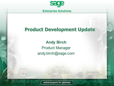 Product Development Update Andy Birch Product Manager