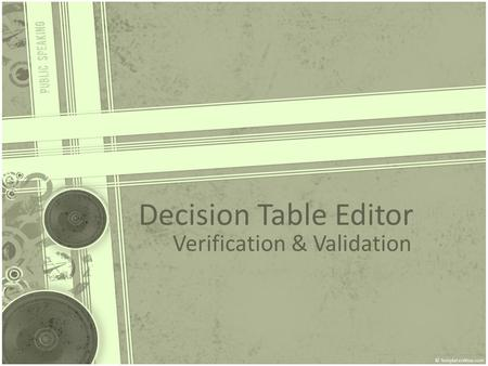 Decision Table Editor Verification & Validation. Outline Testing Process Testing Approach Test Results Project Plan Test Product Management Automation.