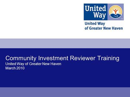 Community Investment Reviewer Training United Way of Greater New Haven March 2010.