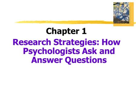 Chapter 1 Research Strategies: How Psychologists Ask and Answer Questions.